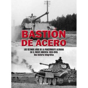Bastión de acero Los últimos años de la Panzerwaffe alemana en el Frente Oriental 1943-1945