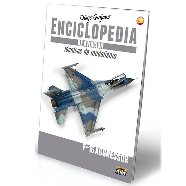 amig 6065 Enciclopedia De Tecnicas De Modelismo De Aviación Vol 6 F-16 Aggressor En este volumen veremos el proceso completo en este caso sobre un F-16c